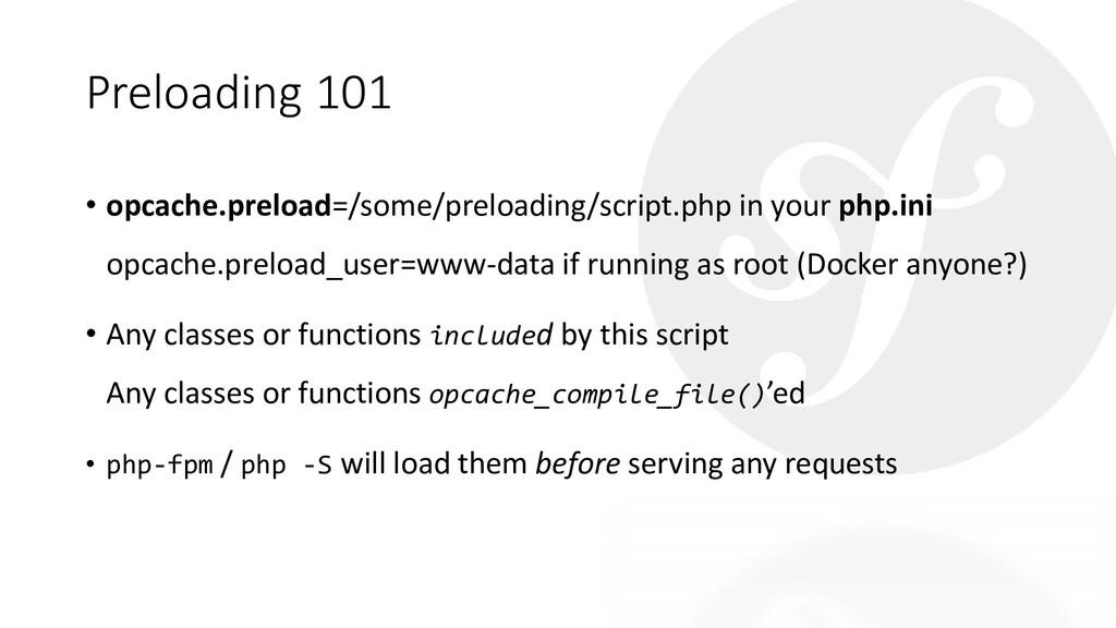 Preloading 101 • opcache.preload=/some/preloadi...