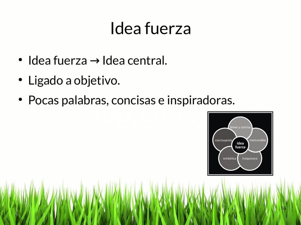 16 Idea fuerza ● Idea fuerza Idea central. → Pr...