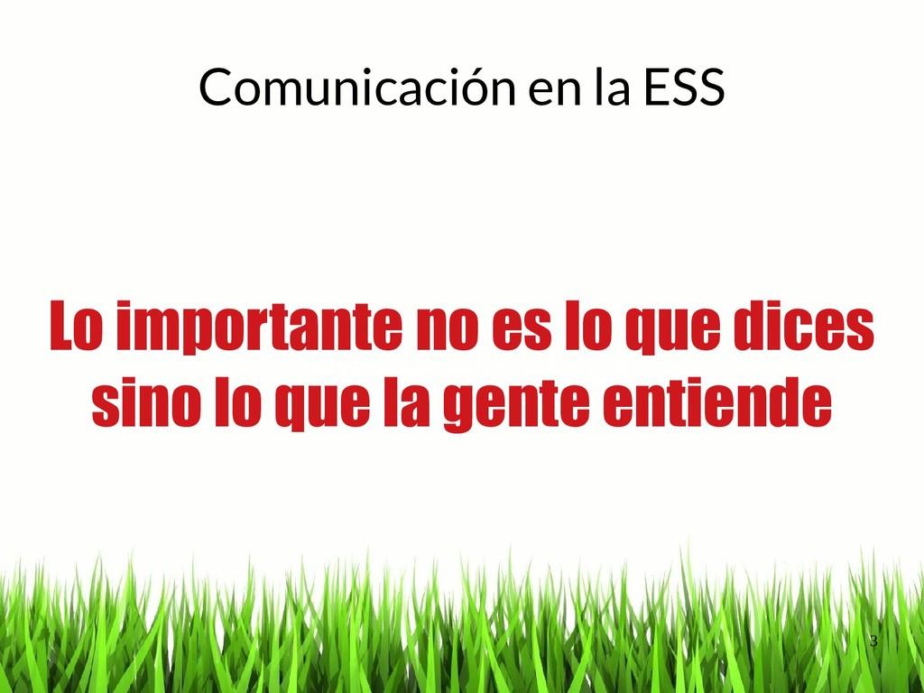 3 Comunicación en la ESS Lo importante no es lo...