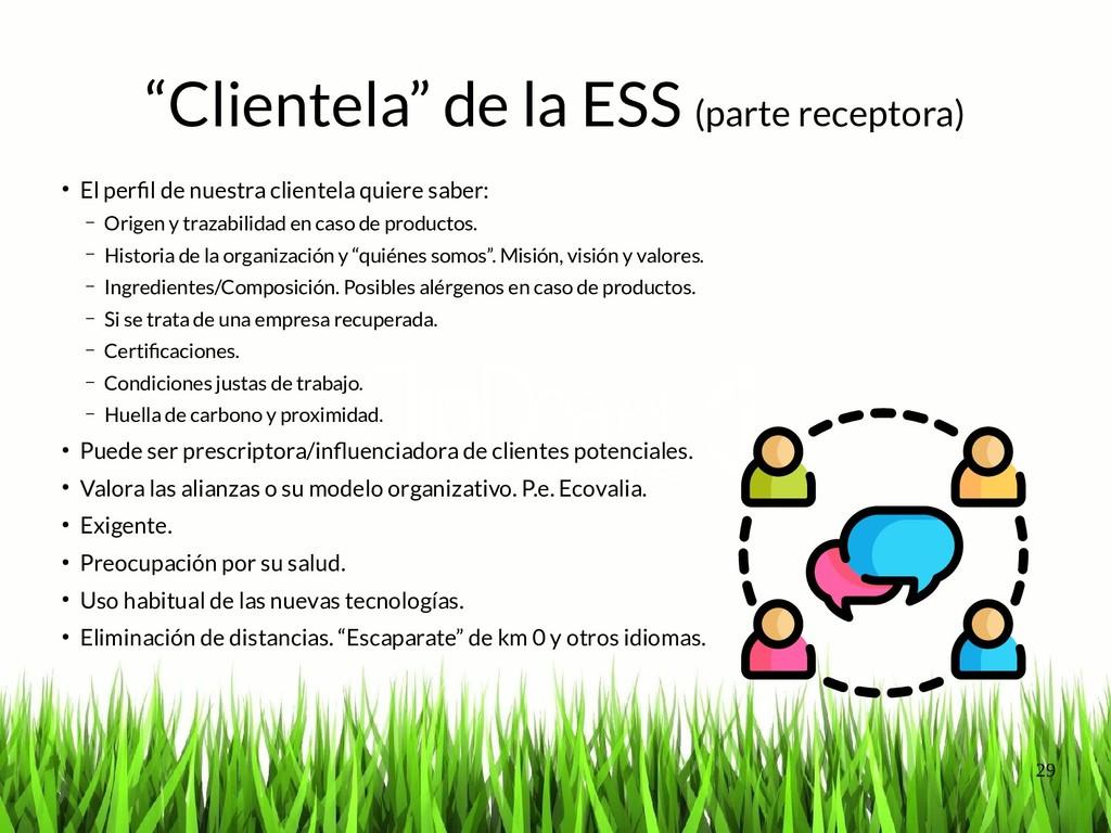 """29 """"Clientela"""" de la ESS (parte receptora) ● El..."""