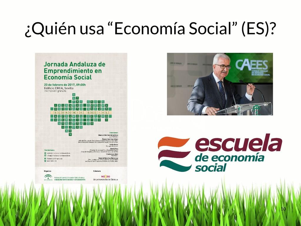 """10 ¿Quién usa """"Economía Social"""" (ES)?"""
