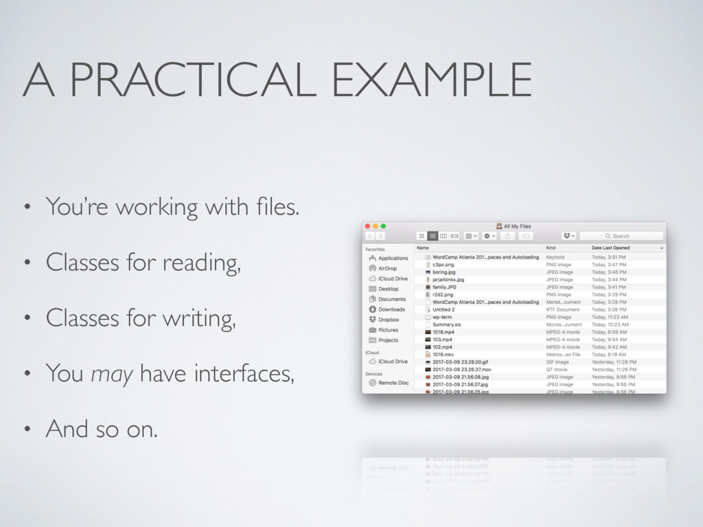 A PRACTICAL EXAMPLE • You're working with files....