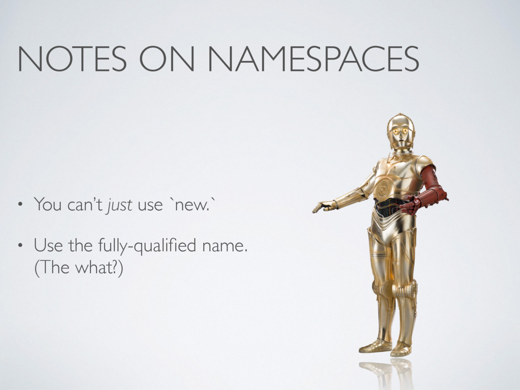 NOTES ON NAMESPACES • You can't just use `new.`...