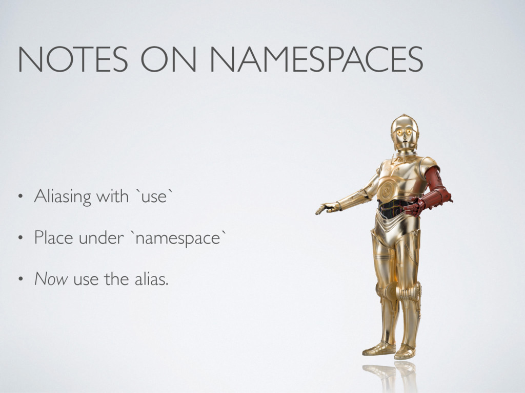 NOTES ON NAMESPACES • Aliasing with `use` • Pla...