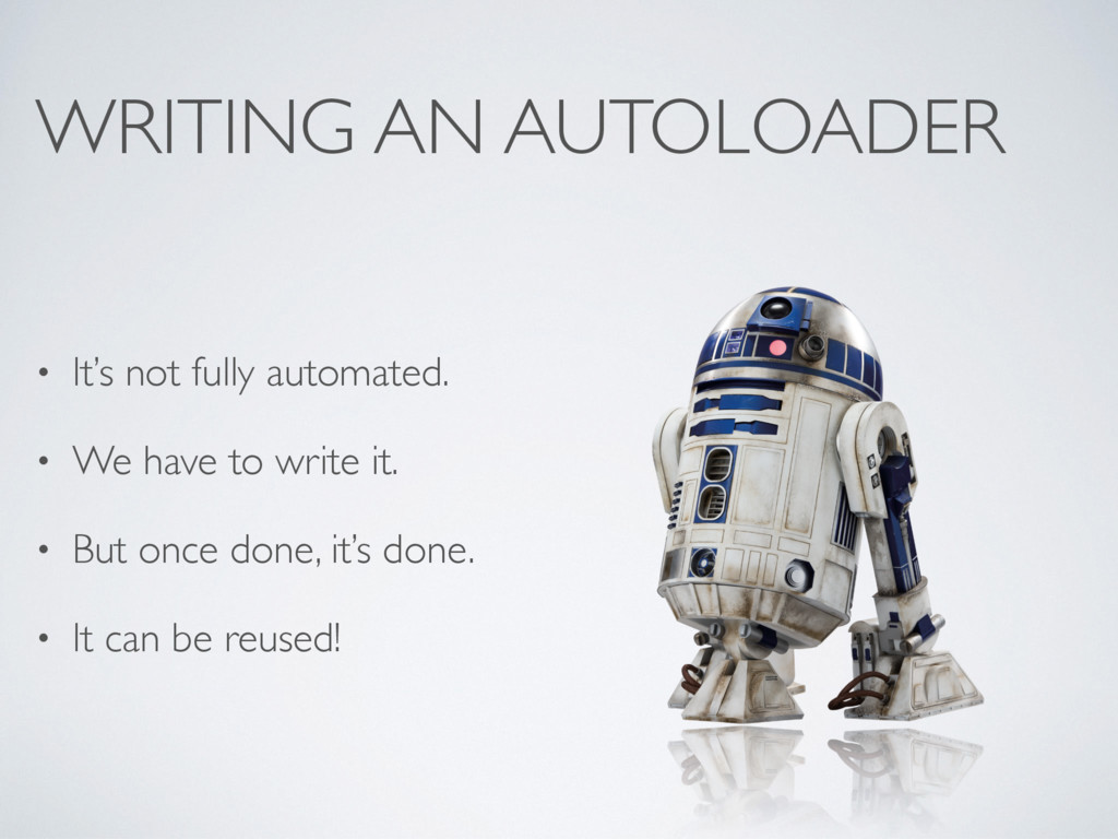 WRITING AN AUTOLOADER • It's not fully automate...