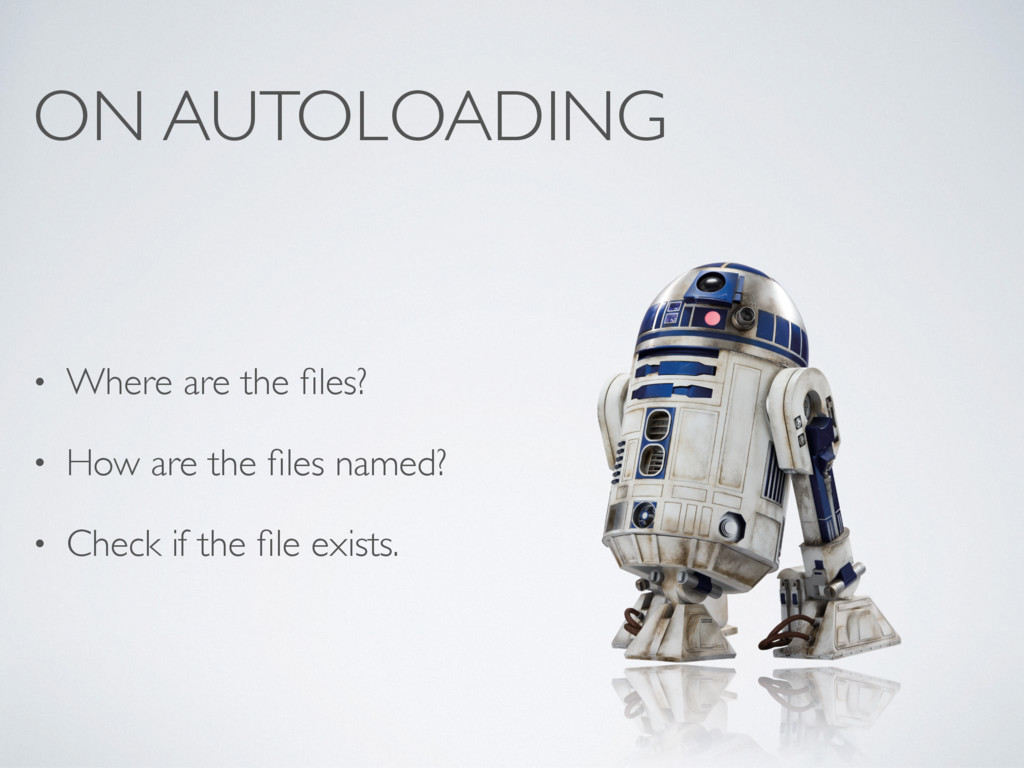ON AUTOLOADING • Where are the files? • How are ...