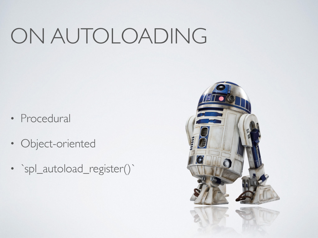 ON AUTOLOADING • Procedural • Object-oriented •...