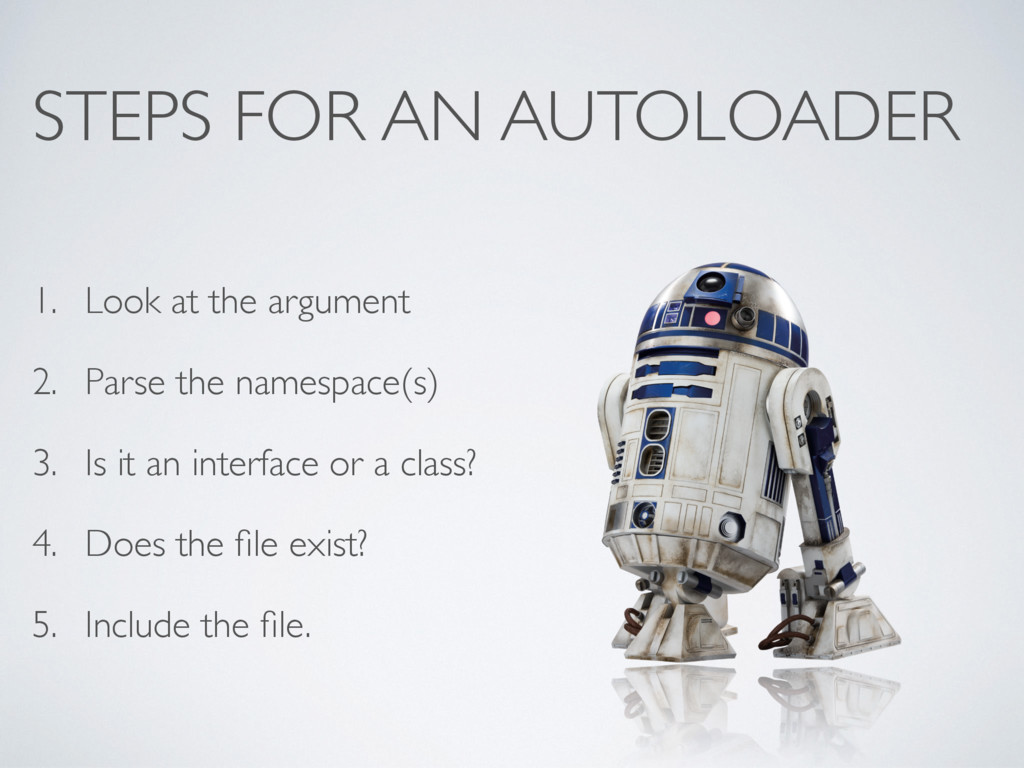 STEPS FOR AN AUTOLOADER 1. Look at the argument...