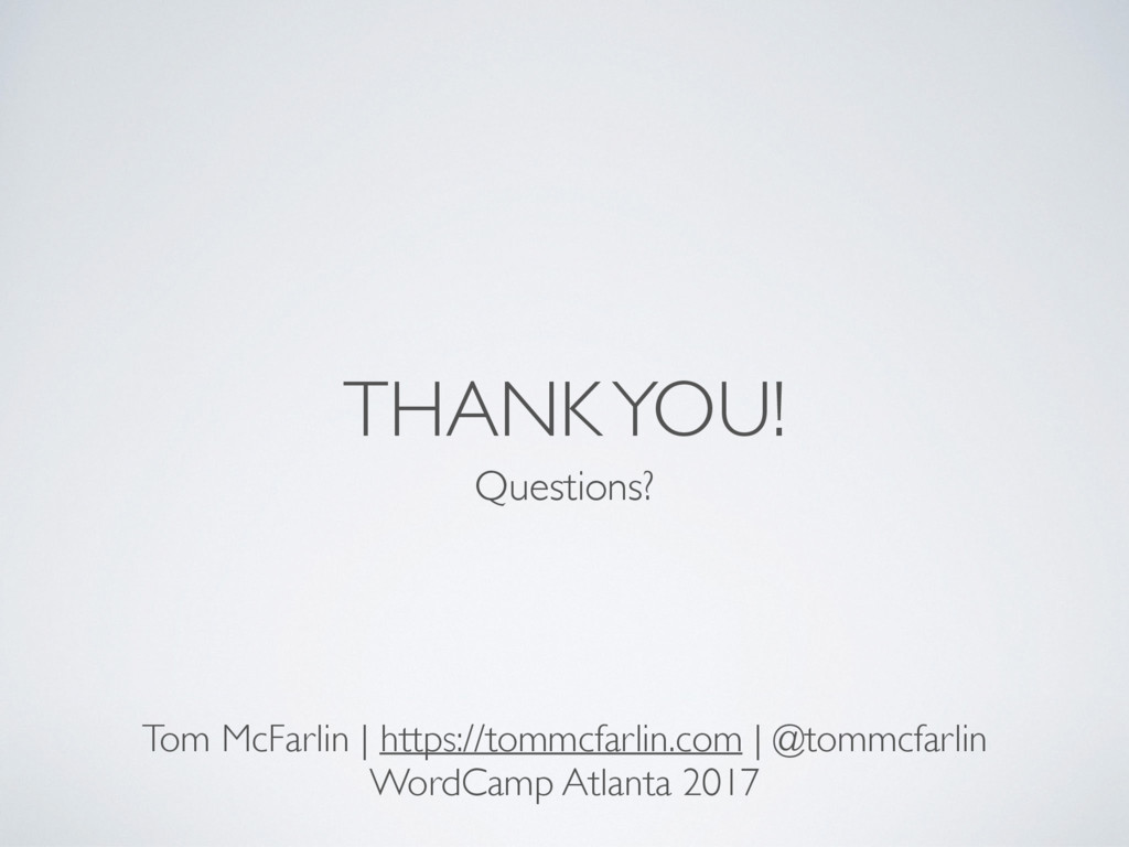 THANK YOU! Questions? Tom McFarlin | https://to...