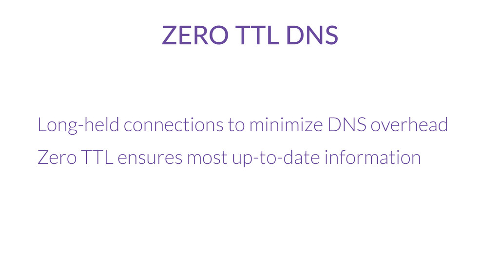 ZERO TTL DNS Long-held connections to minimize ...