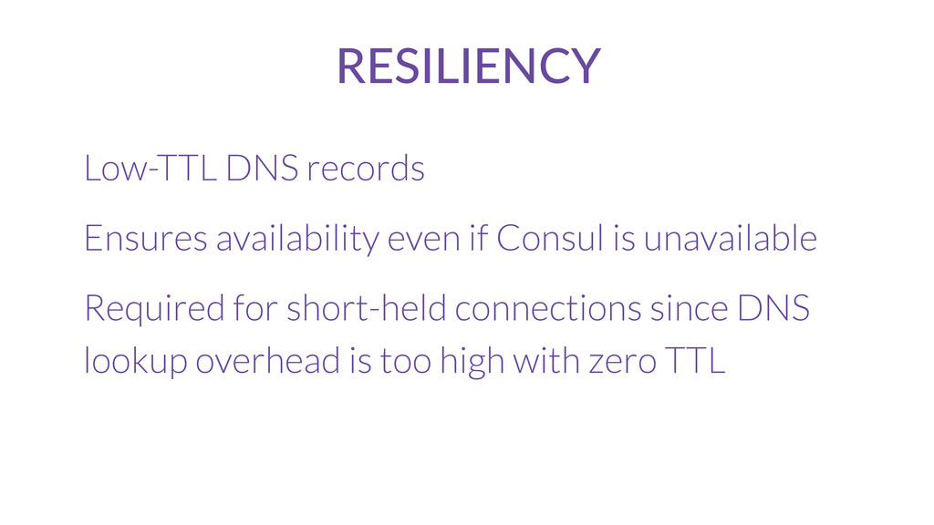 RESILIENCY Low-TTL DNS records Ensures availabi...