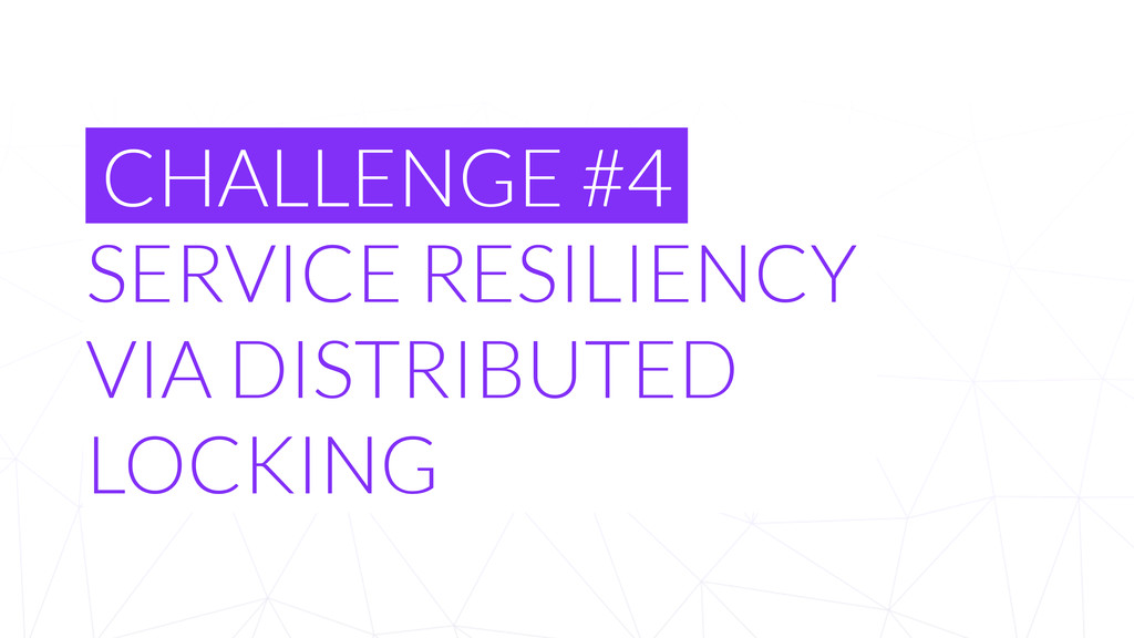 CHALLENGE #4 SERVICE RESILIENCY  VIA DISTRIBUT...