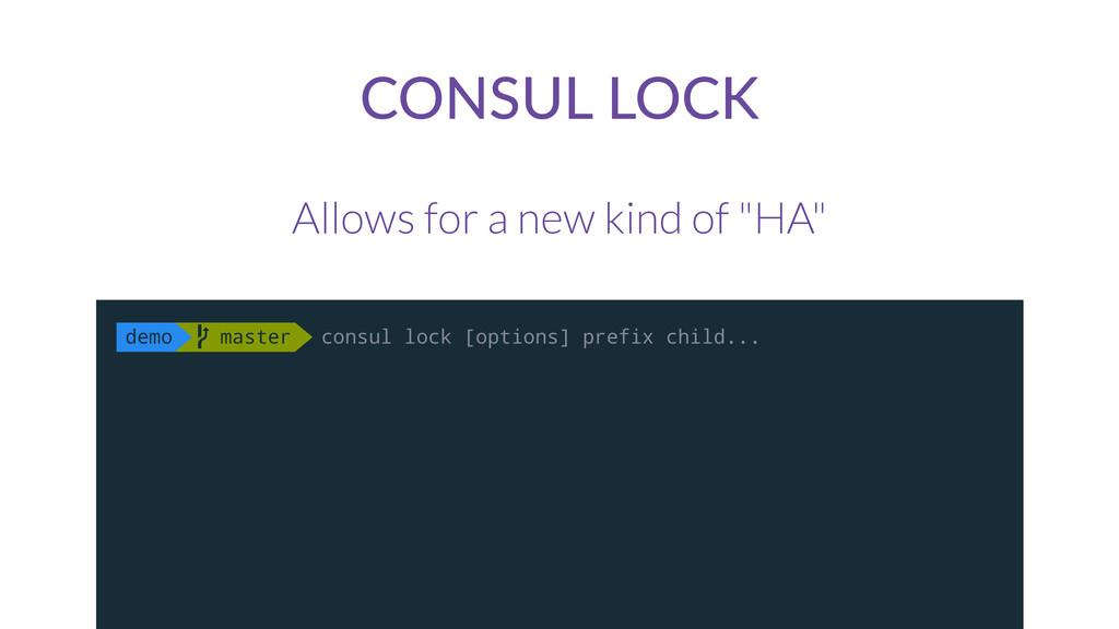 "CONSUL LOCK Allows for a new kind of ""HA"" demo ..."