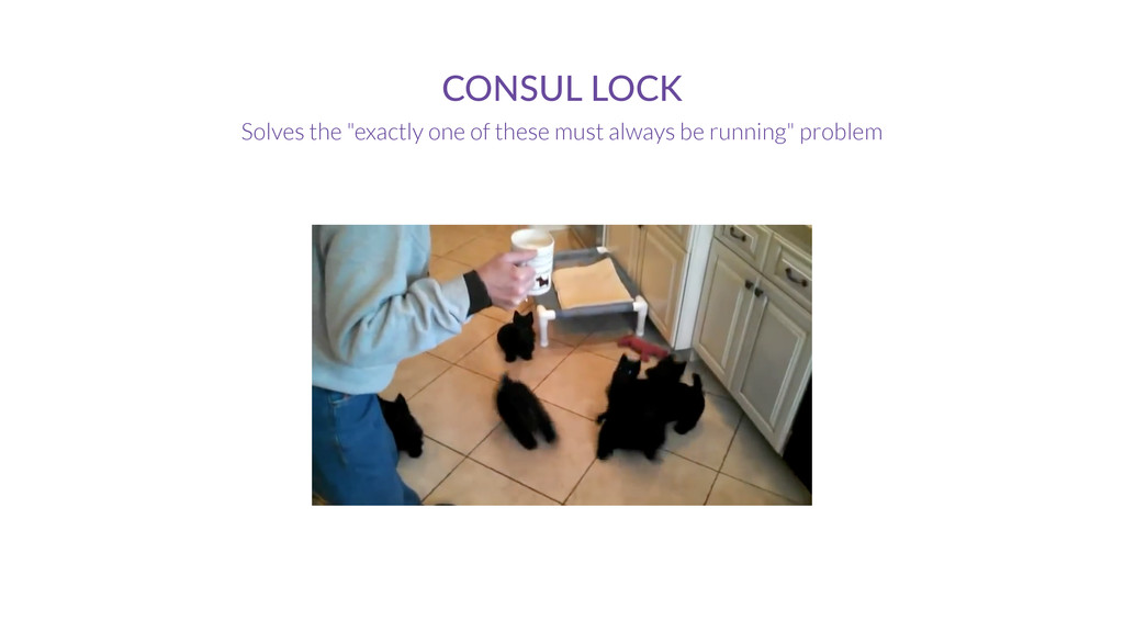 """CONSUL LOCK Solves the """"exactly one of these mu..."""