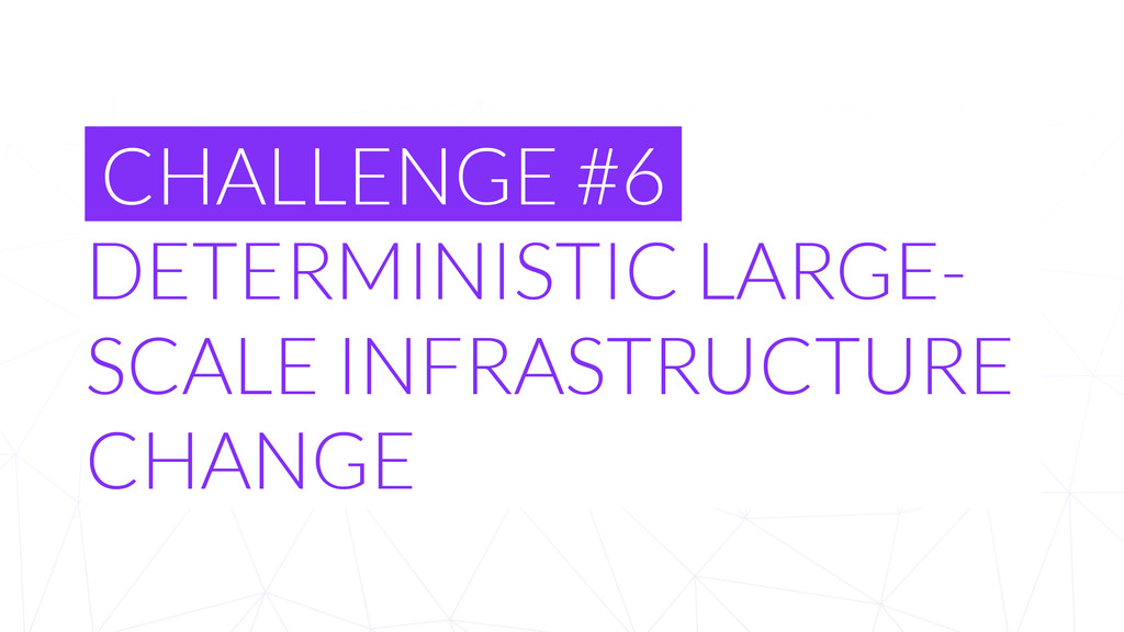 CHALLENGE #6 DETERMINISTIC LARGE- SCALE INFRAST...