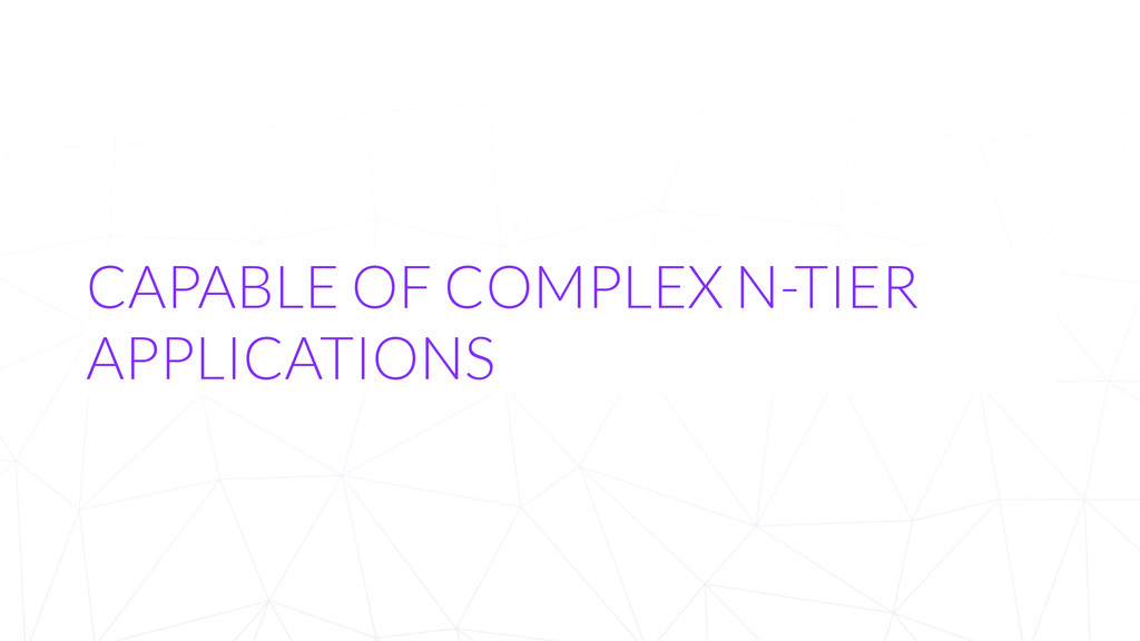 CAPABLE OF COMPLEX N-TIER APPLICATIONS