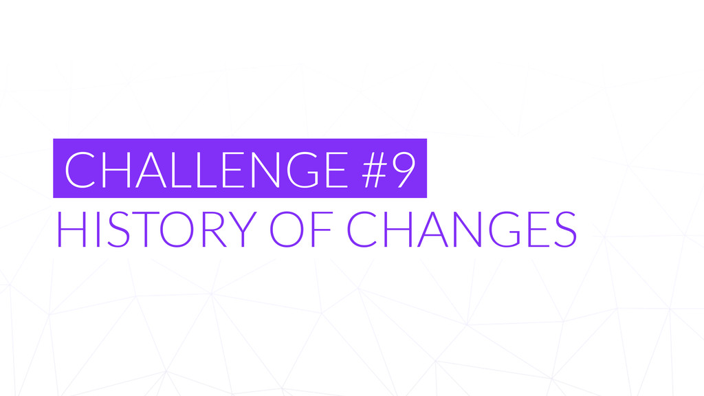 CHALLENGE #9 HISTORY OF CHANGES