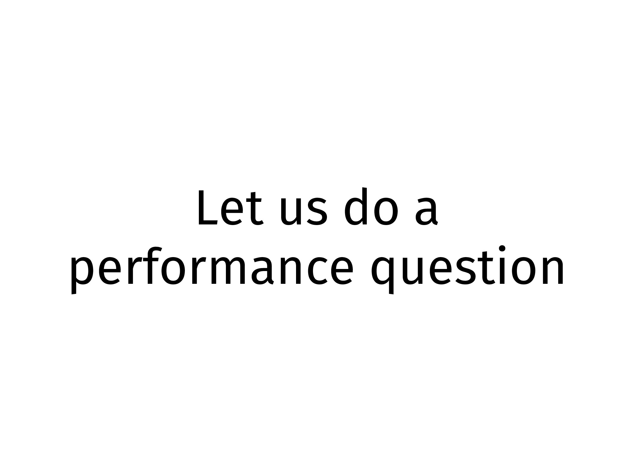 Let us do a performance question