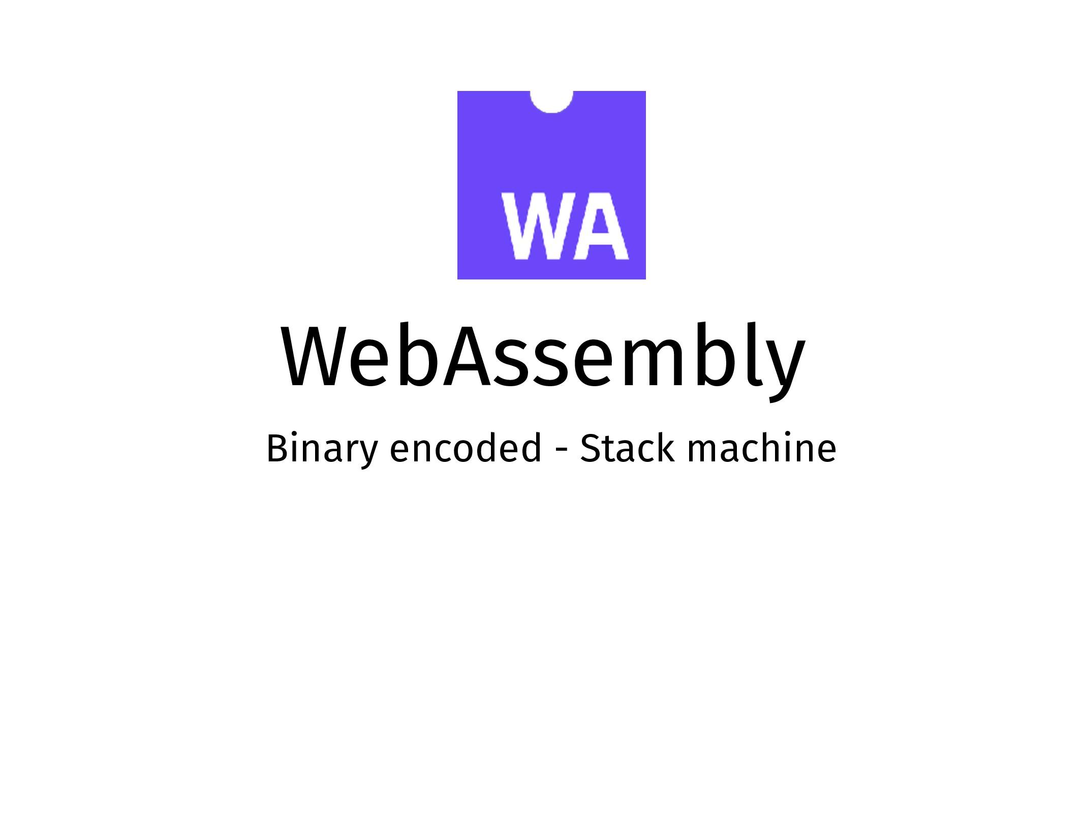WebAssembly Binary encoded - Stack machine