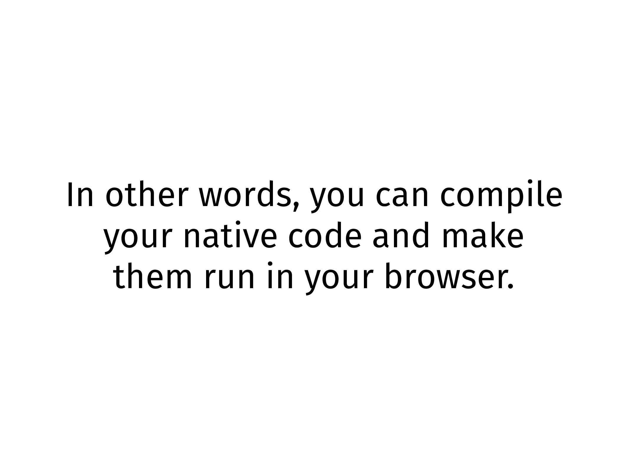 In other words, you can compile your native cod...
