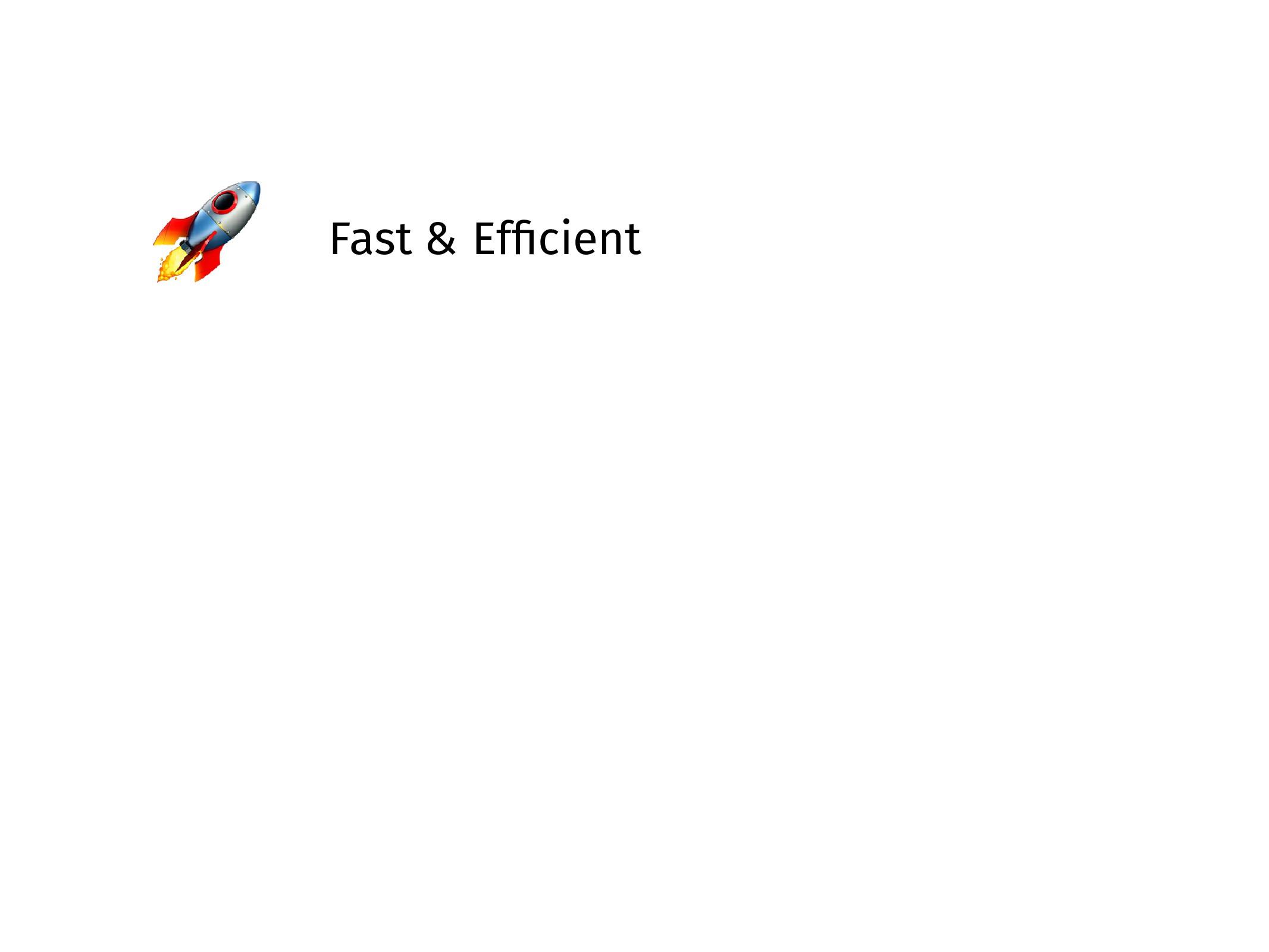 Fast & Efficient