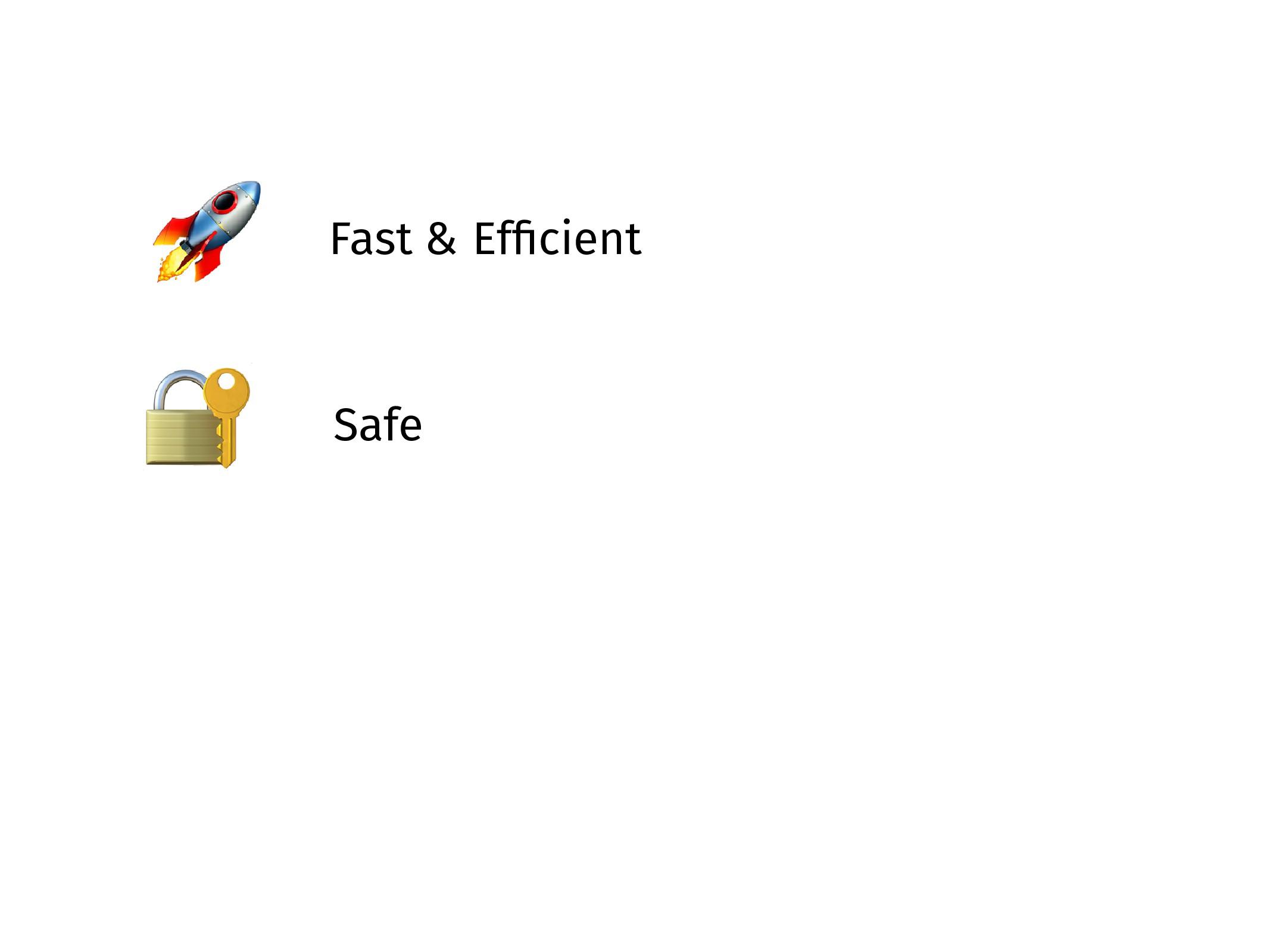 Fast & Efficient  Safe