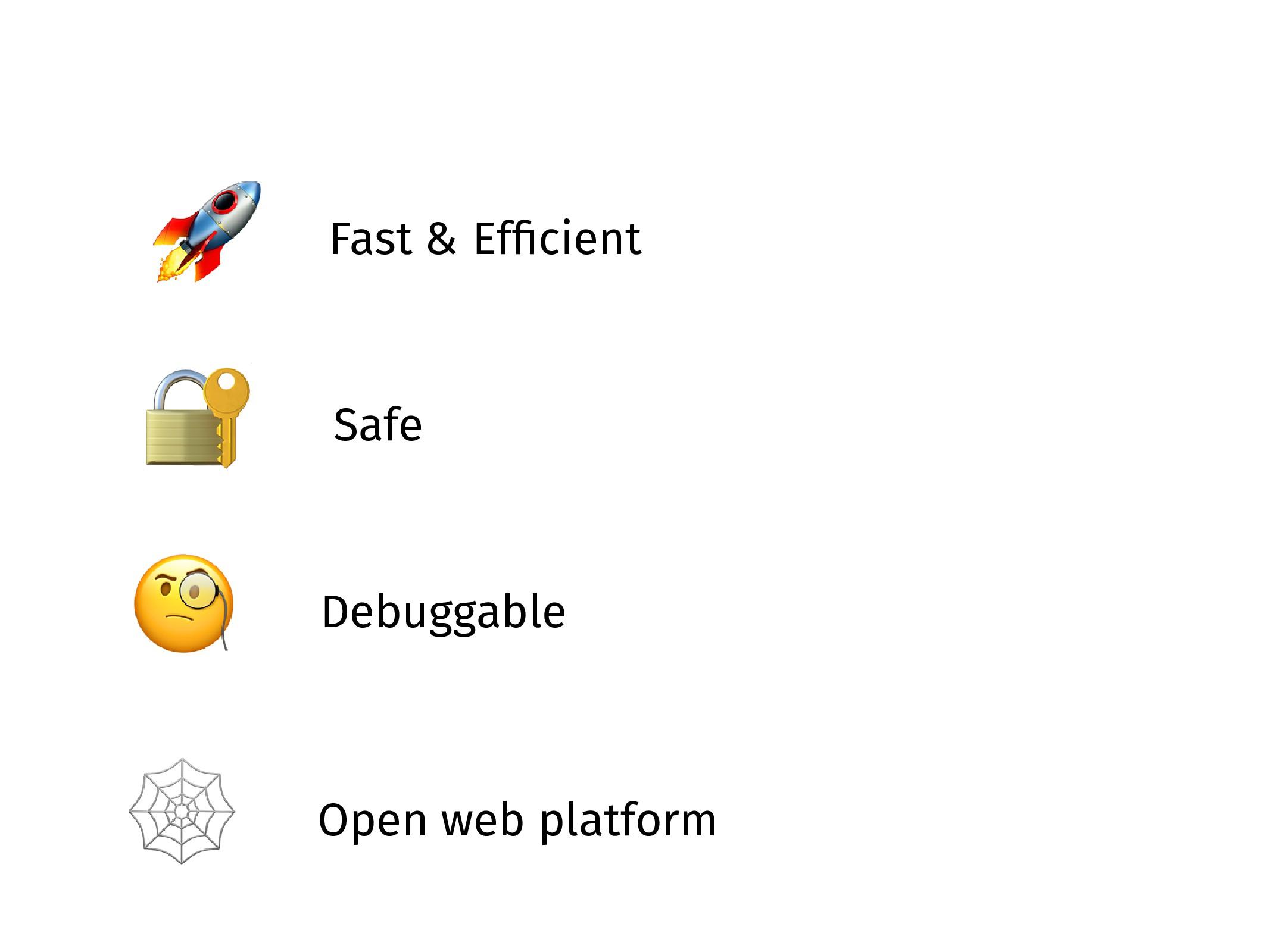 Fast & Efficient  Safe  Debuggable  Open web pl...