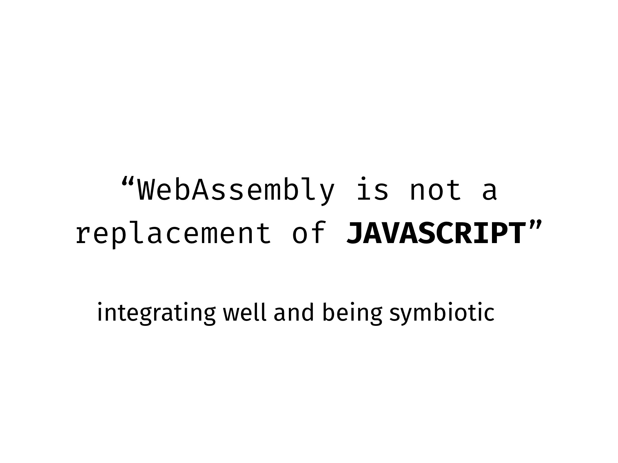 """WebAssembly is not a replacement of JAVASCRIPT..."