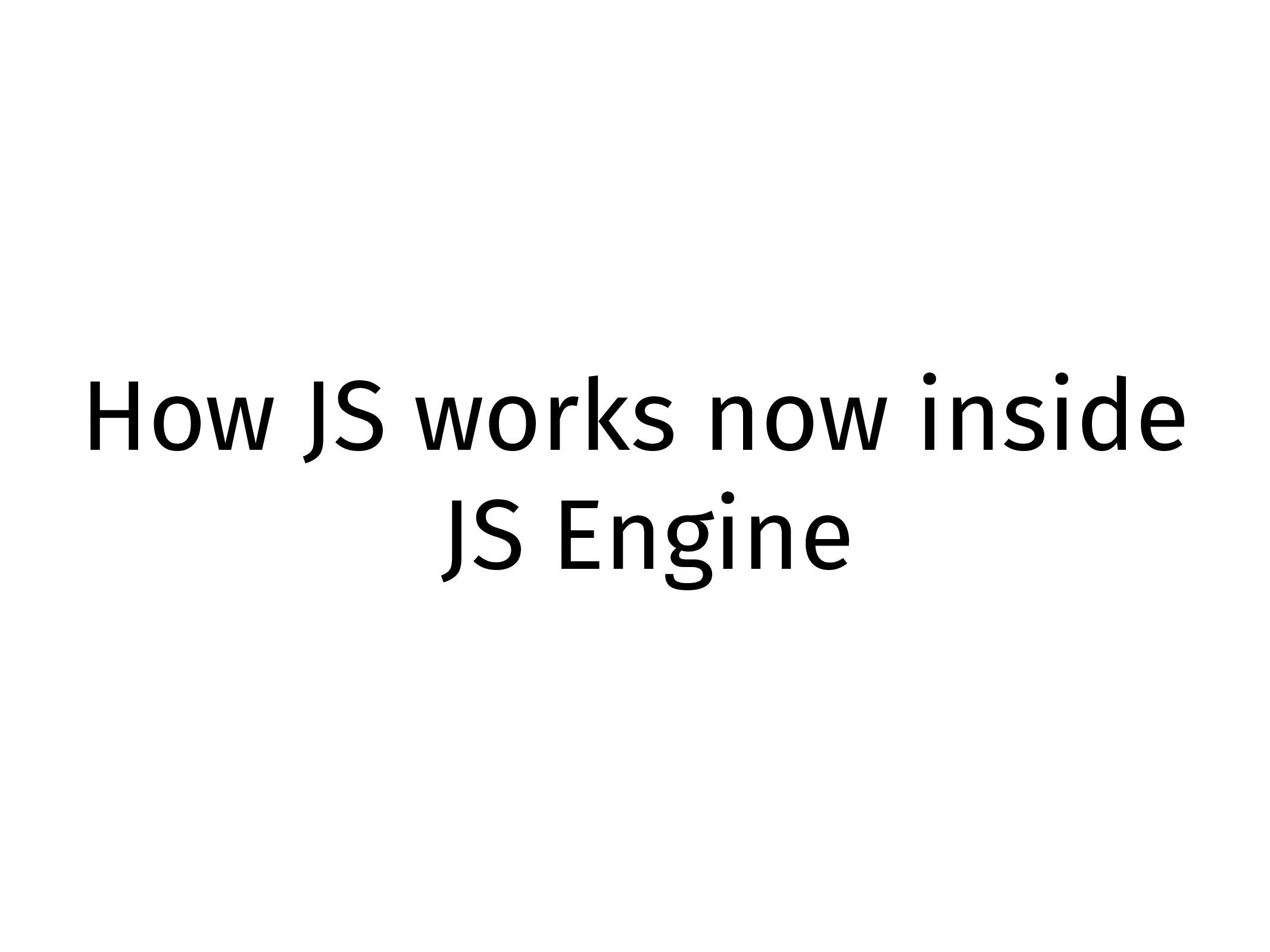 How JS works now inside JS Engine