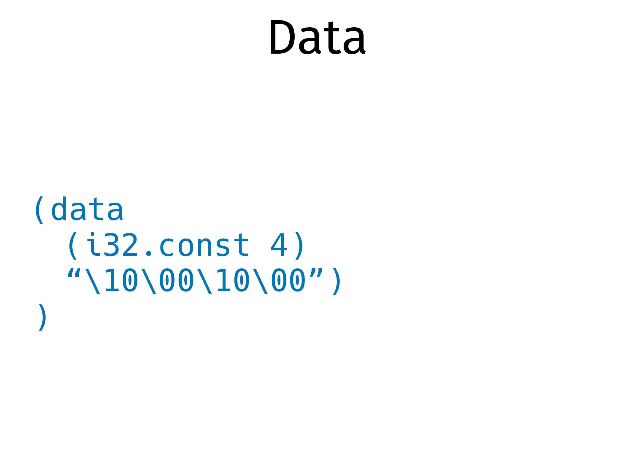 """(data (i32.const 4) """"\10\00\10\00"""") ) Data"""