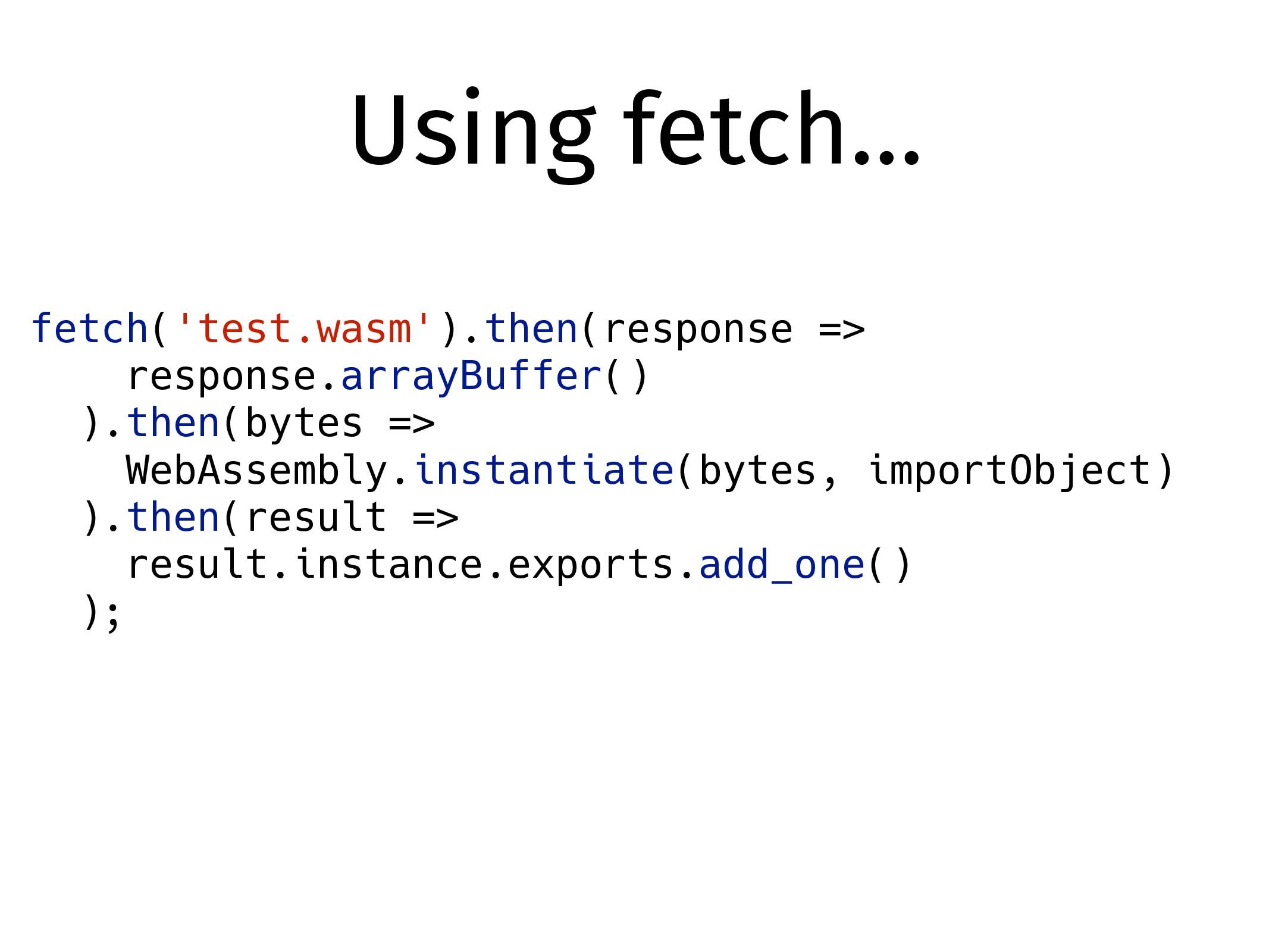 Using fetch… fetch('test.wasm').then(response =...