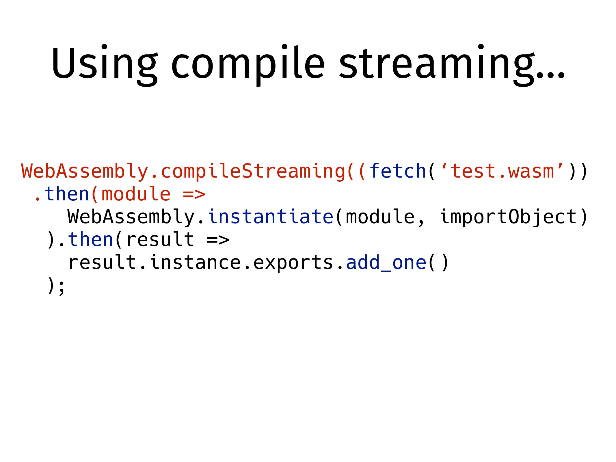 Using compile streaming… WebAssembly.compileStr...