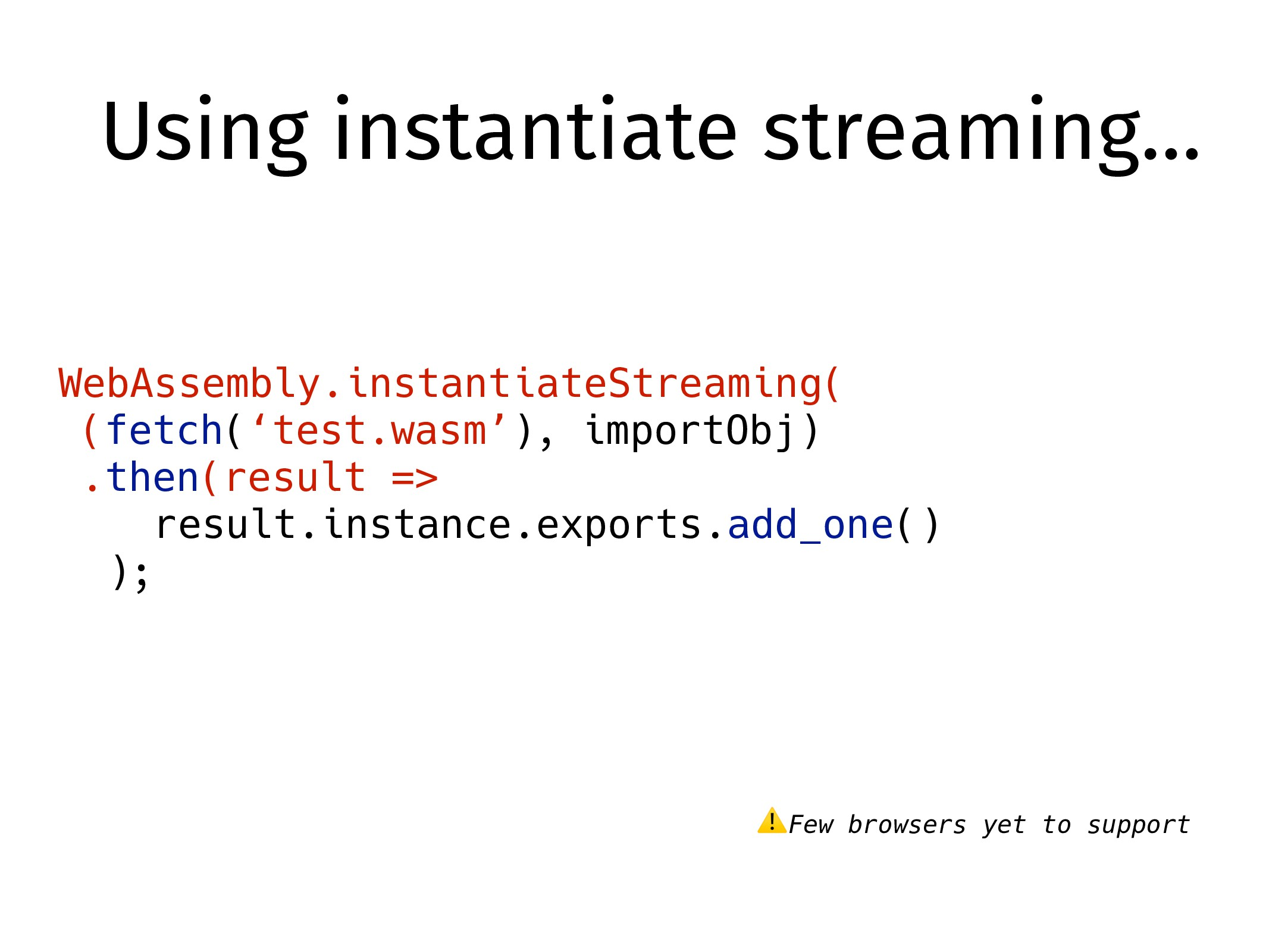 Using instantiate streaming… WebAssembly.instan...