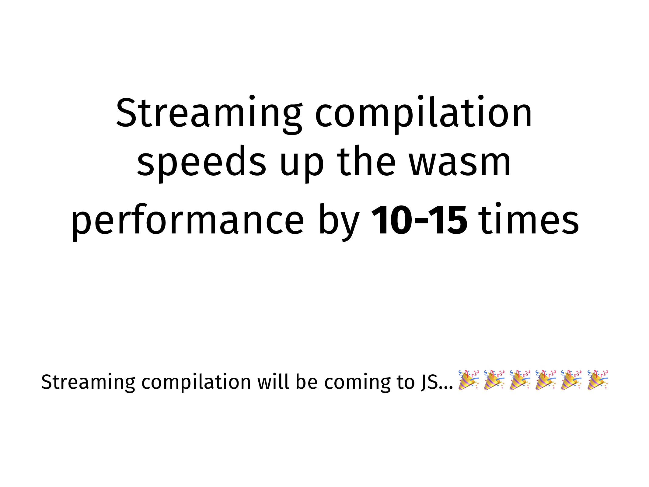 Streaming compilation speeds up the wasm perfor...