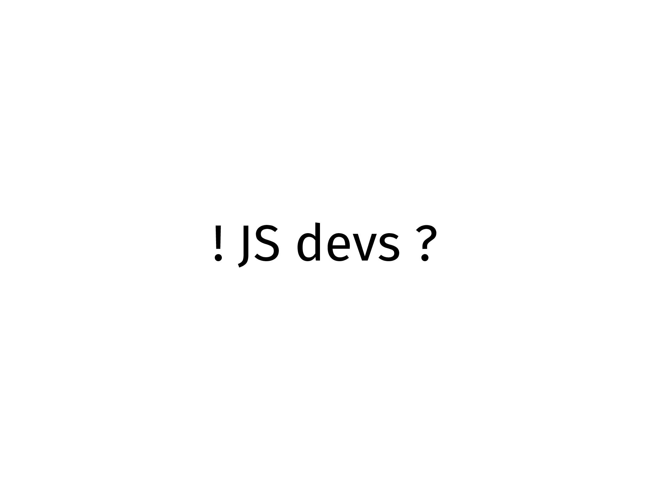 ! JS devs ?