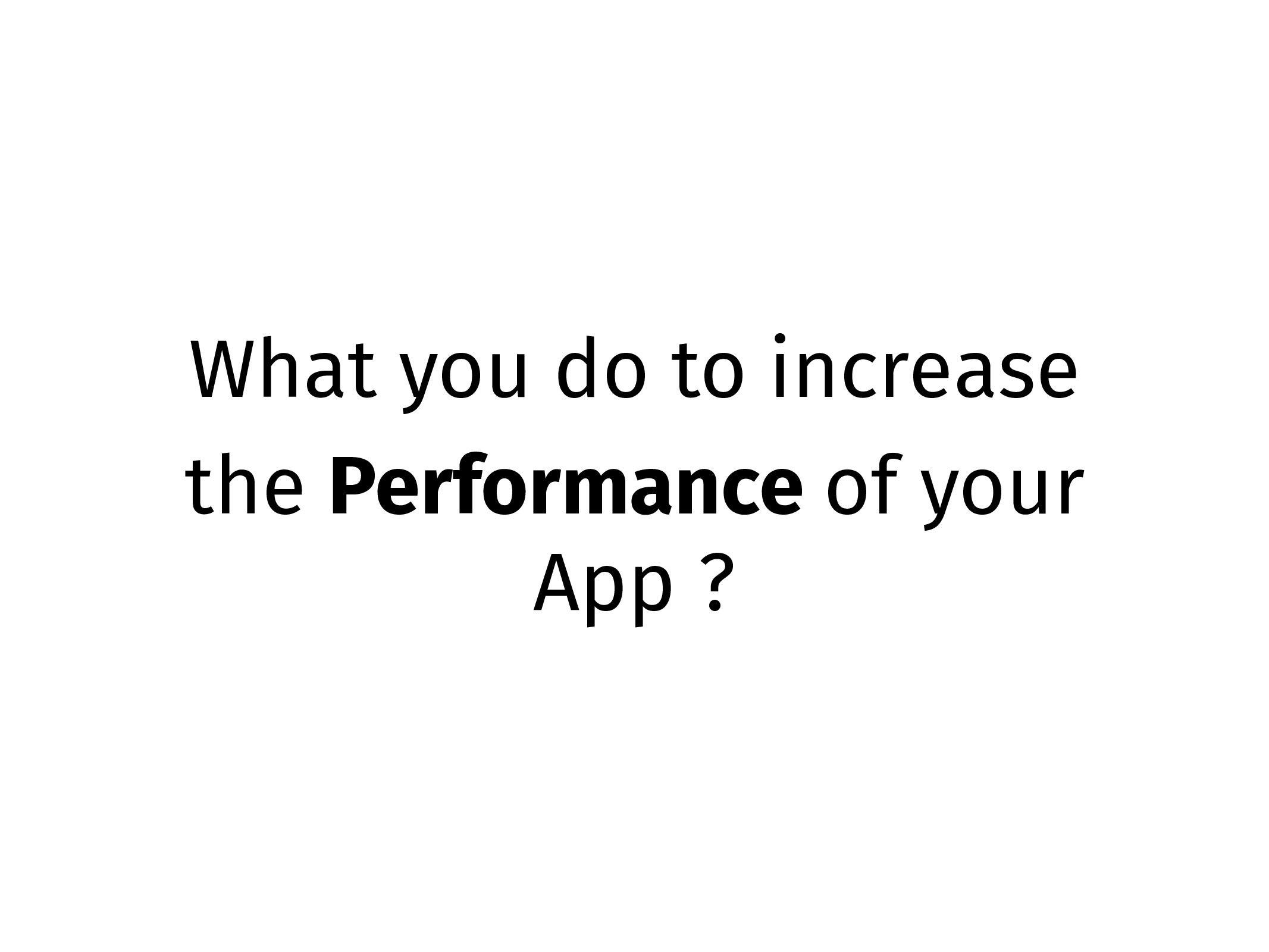 What you do to increase the Performance of your...