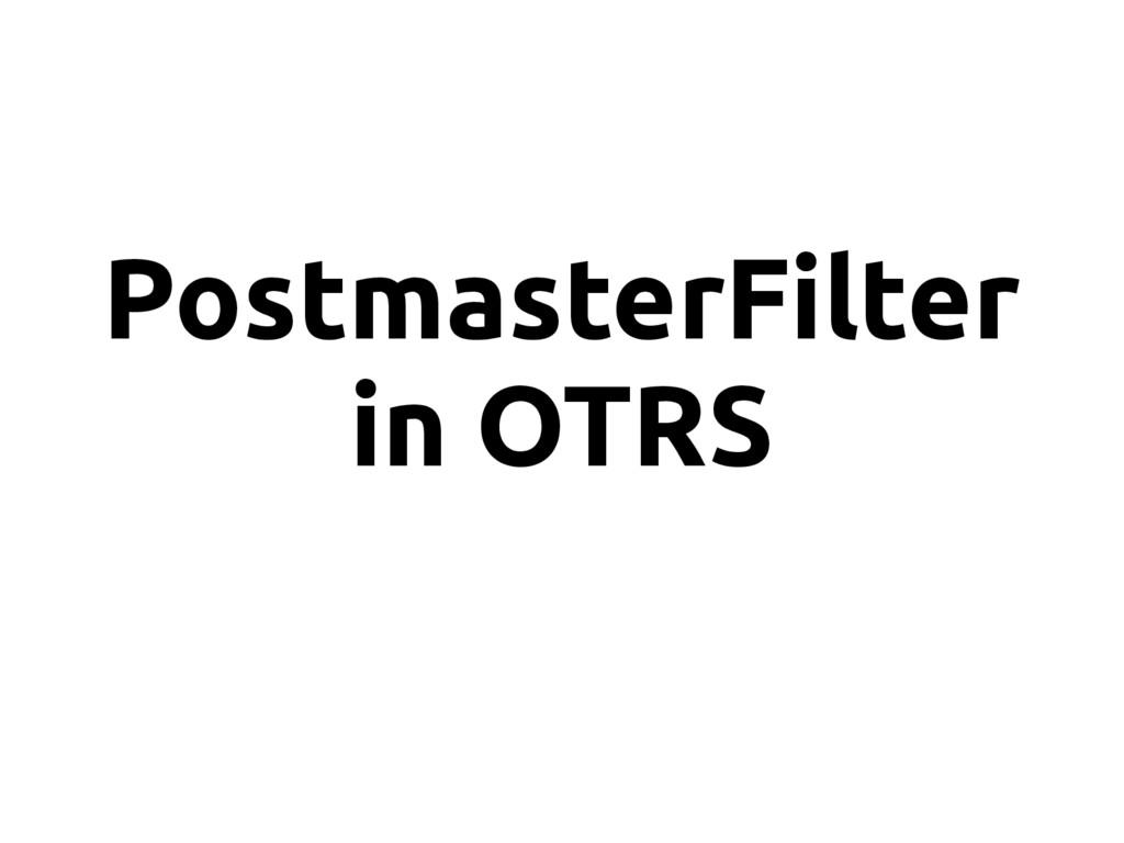 PostmasterFilter in OTRS