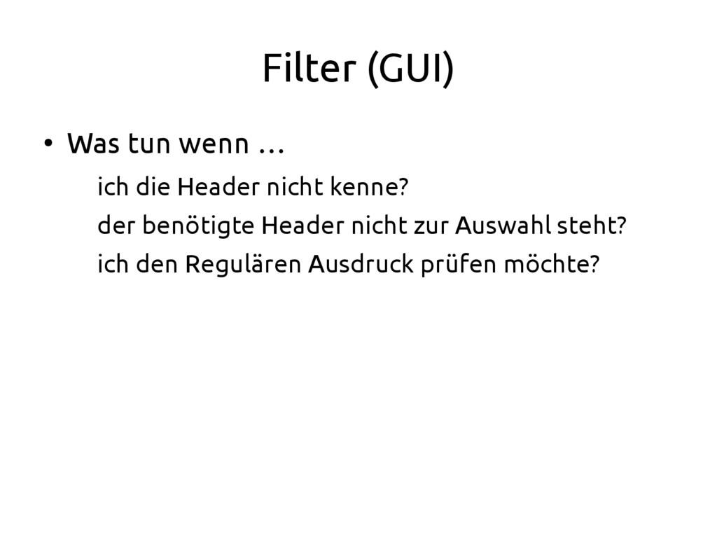 Filter (GUI) ● Was tun wenn … ich die Header ni...