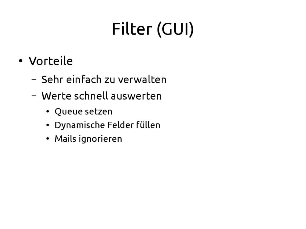 Filter (GUI) ● Vorteile – Sehr einfach zu verwa...