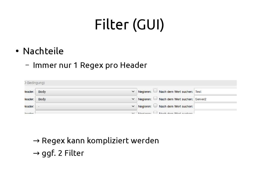 Filter (GUI) ● Nachteile – Immer nur 1 Regex pr...