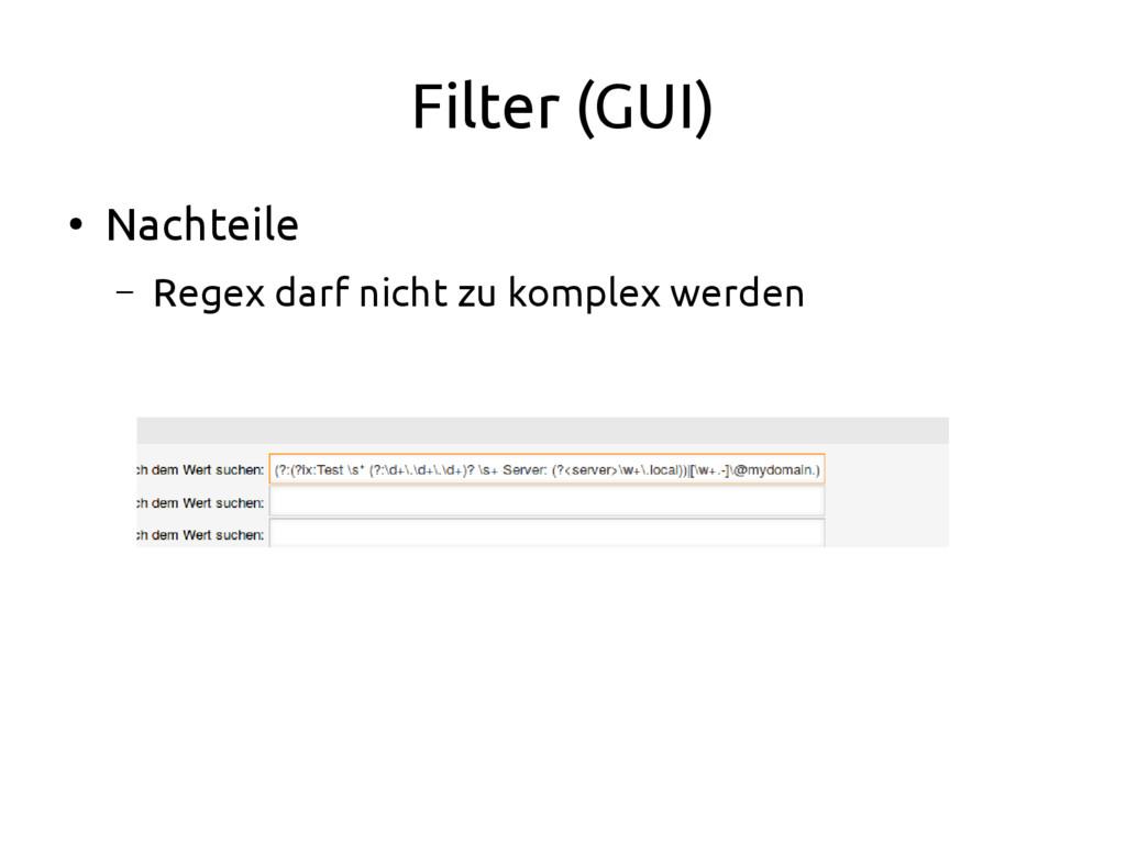 Filter (GUI) ● Nachteile – Regex darf nicht zu ...