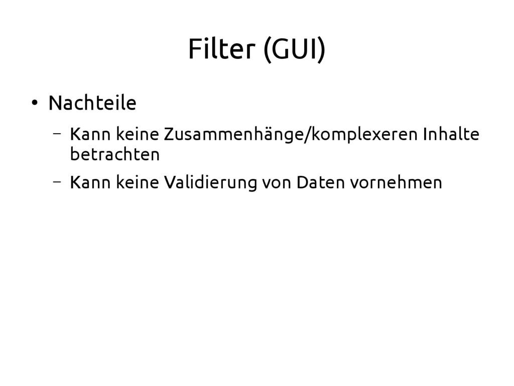 Filter (GUI) ● Nachteile – Kann keine Zusammenh...