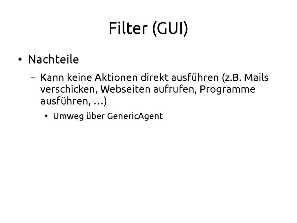 Filter (GUI) ● Nachteile – Kann keine Aktionen ...