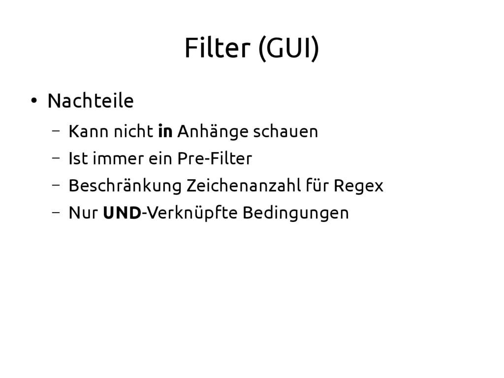 Filter (GUI) ● Nachteile – Kann nicht in Anhäng...