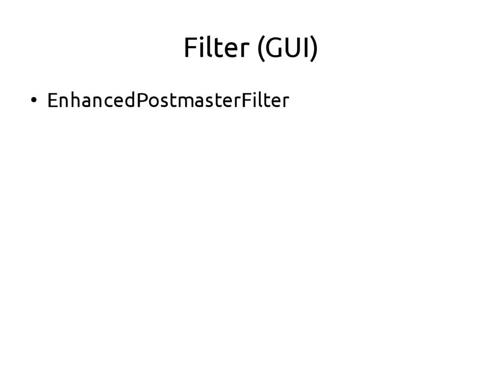 Filter (GUI) ● EnhancedPostmasterFilter