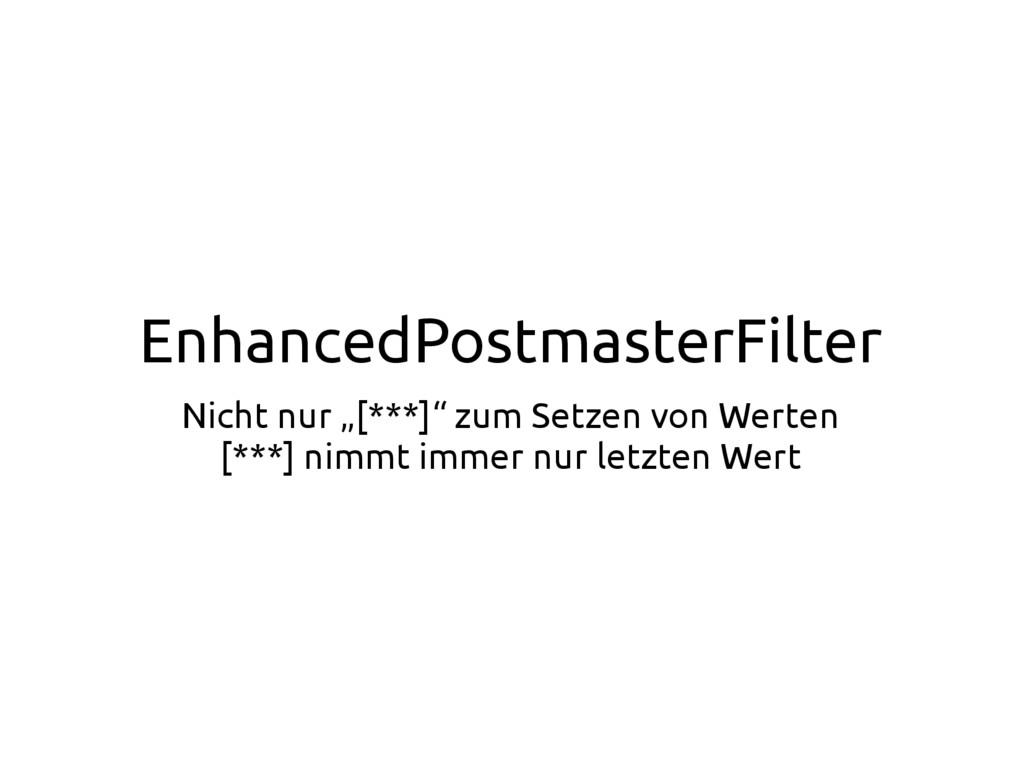 """EnhancedPostmasterFilter Nicht nur """"[***]"""" zum ..."""