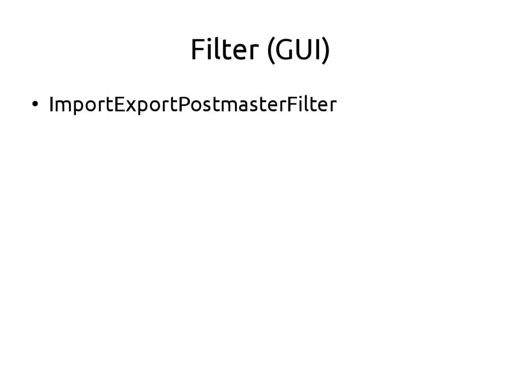 Filter (GUI) ● ImportExportPostmasterFilter