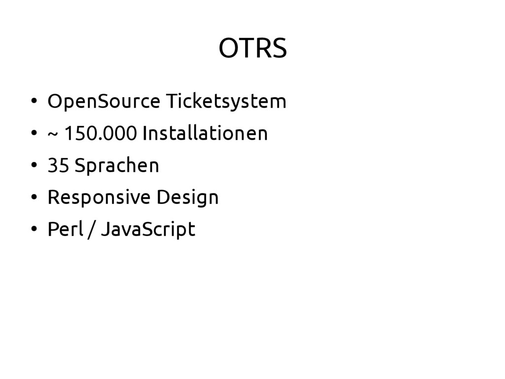 OTRS ● OpenSource Ticketsystem ● ~ 150.000 Inst...
