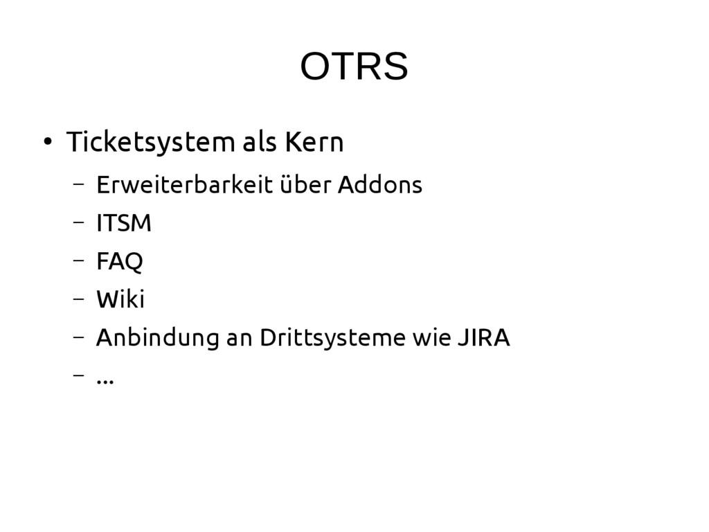 OTRS ● Ticketsystem als Kern – Erweiterbarkeit ...