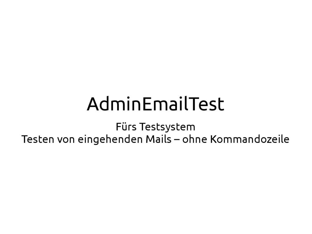 AdminEmailTest Fürs Testsystem Testen von einge...